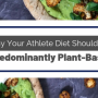 Athlete Diet Should Be Predominantly Plant Based