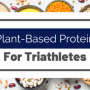 Plant-Based Protein For Triathletes - Eat Love Triathlon